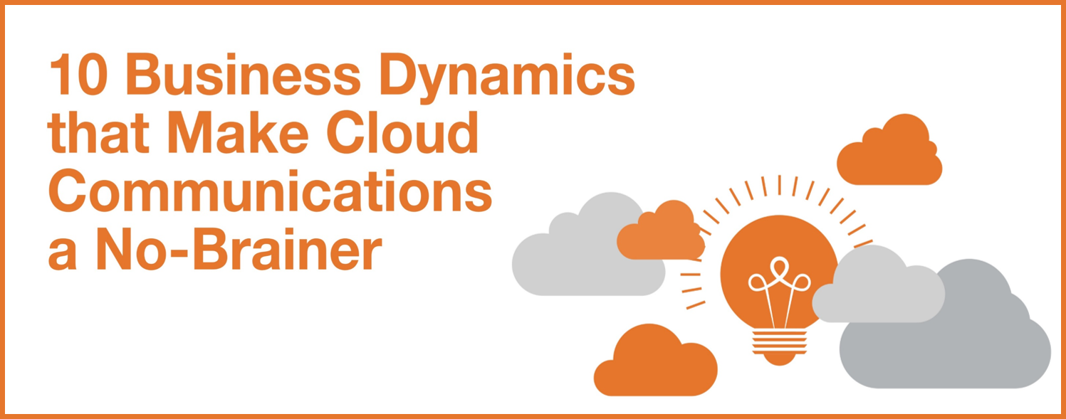 10 Business Dynamics that Make Cloud Communications a No-Brainer